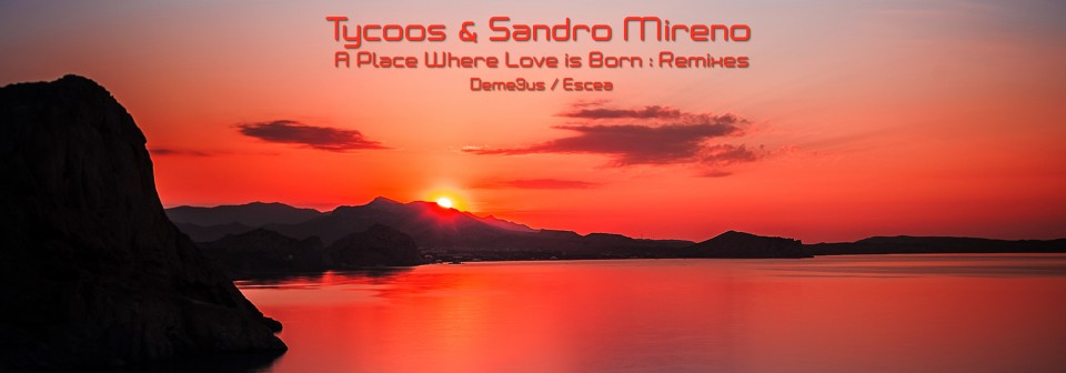 Tycoos & Sandro Mireno - A Place Where Love Is Born: Remixes